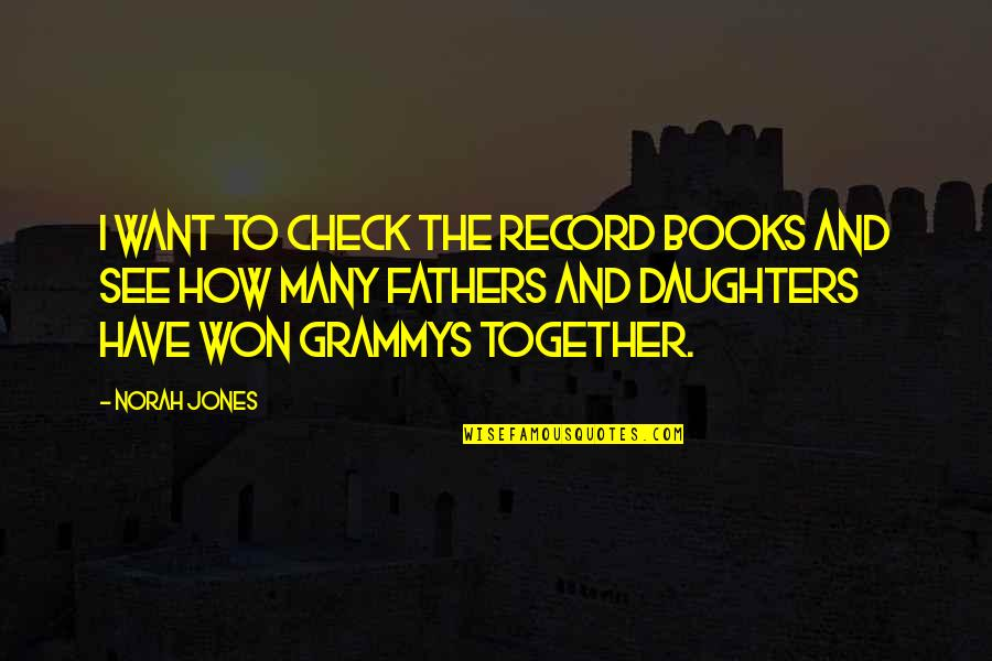 Father And Daughters Quotes By Norah Jones: I want to check the record books and