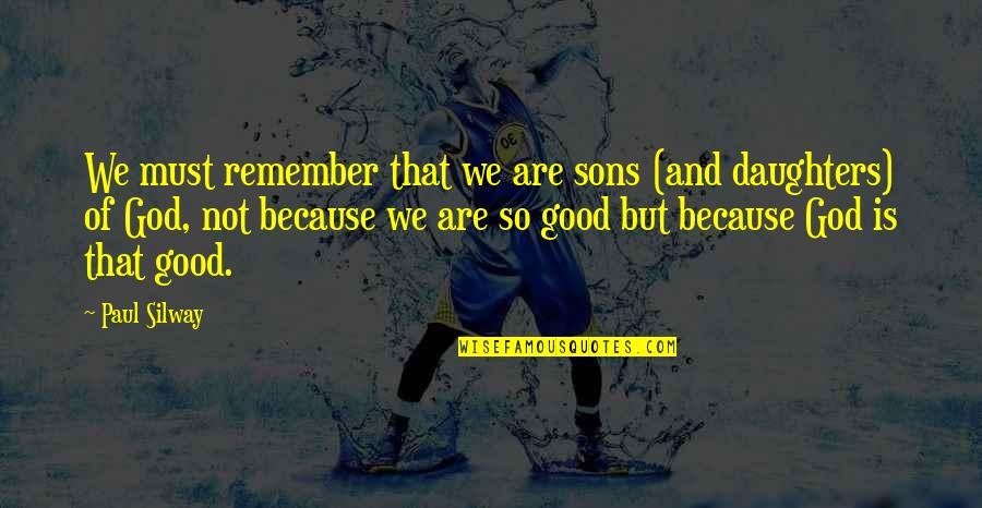 Father And Daughters Quotes By Paul Silway: We must remember that we are sons (and