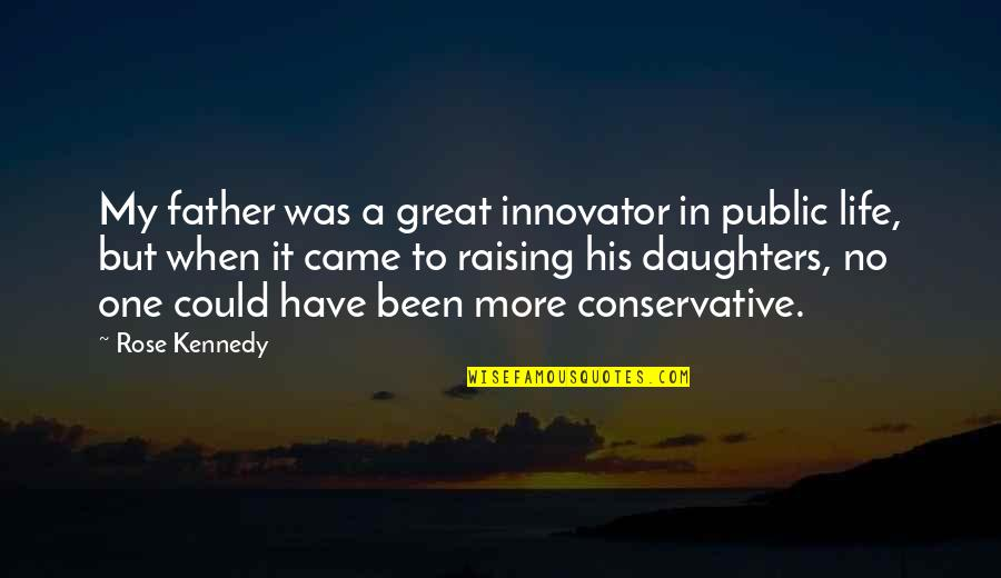 Father And Daughters Quotes By Rose Kennedy: My father was a great innovator in public