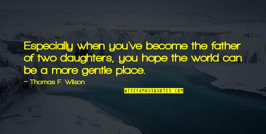Father And Daughters Quotes By Thomas F. Wilson: Especially when you've become the father of two