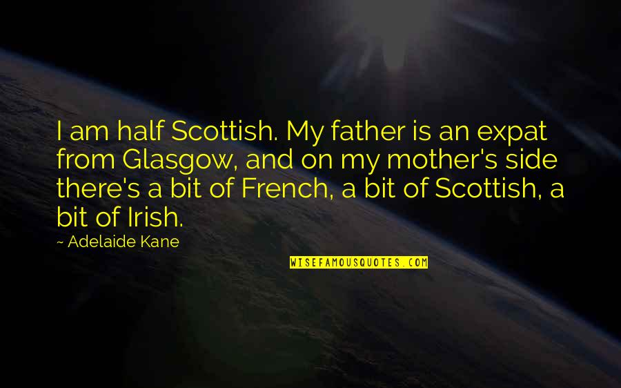 Father And Mother Quotes By Adelaide Kane: I am half Scottish. My father is an