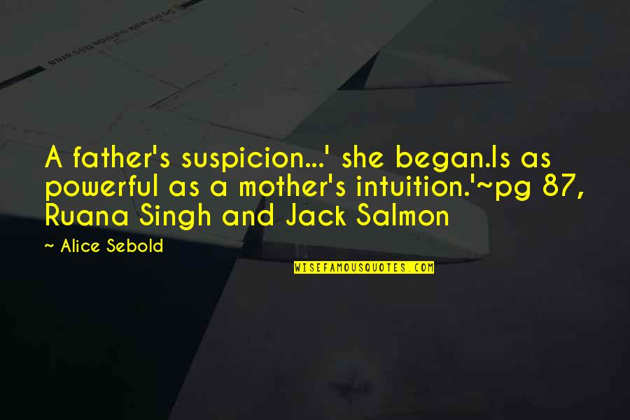 Father And Mother Quotes By Alice Sebold: A father's suspicion...' she began.Is as powerful as