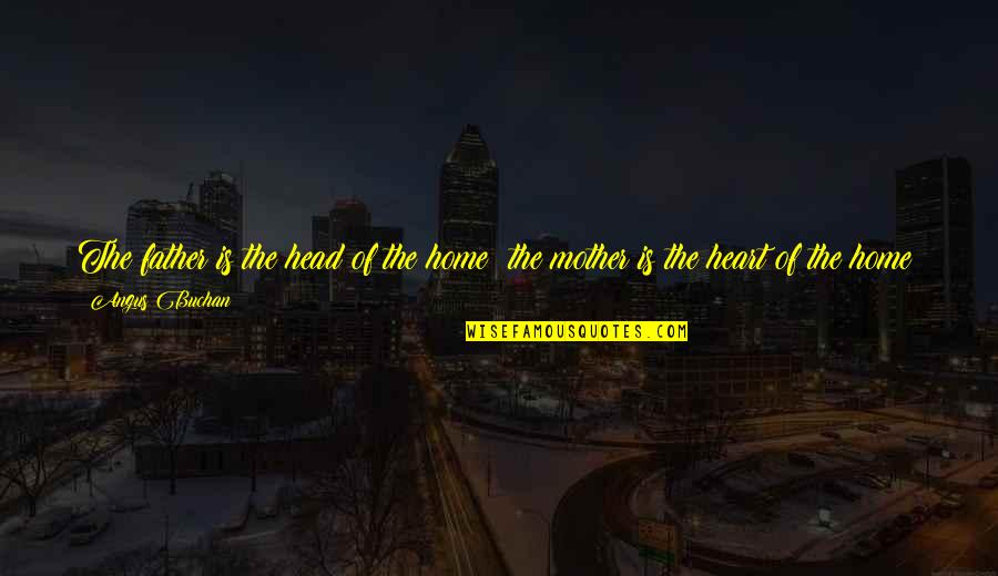 Father And Mother Quotes By Angus Buchan: The father is the head of the home;