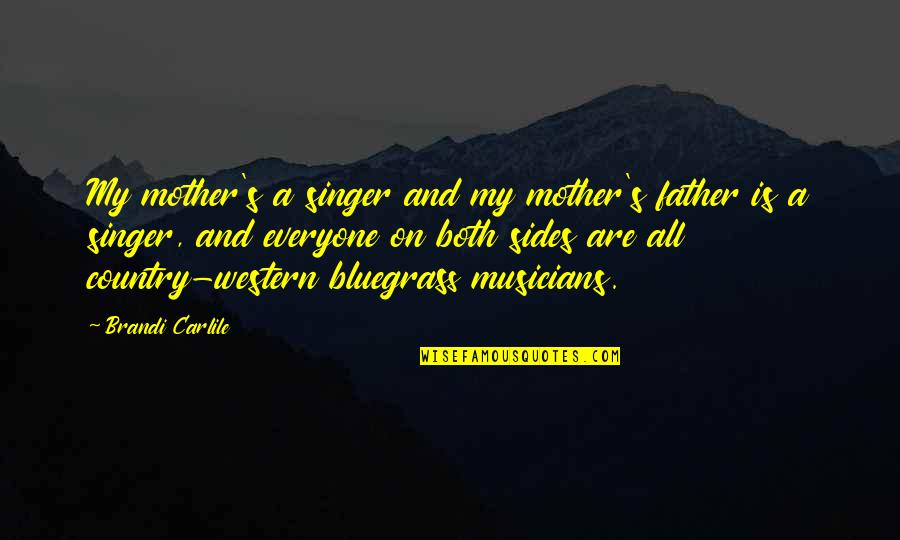 Father And Mother Quotes By Brandi Carlile: My mother's a singer and my mother's father