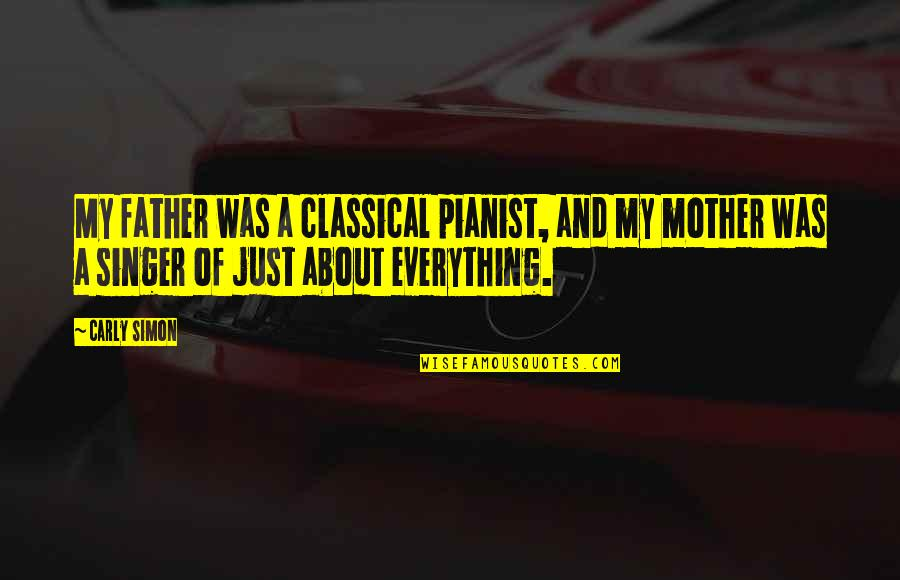 Father And Mother Quotes By Carly Simon: My father was a classical pianist, and my