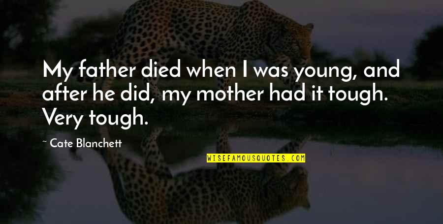 Father And Mother Quotes By Cate Blanchett: My father died when I was young, and