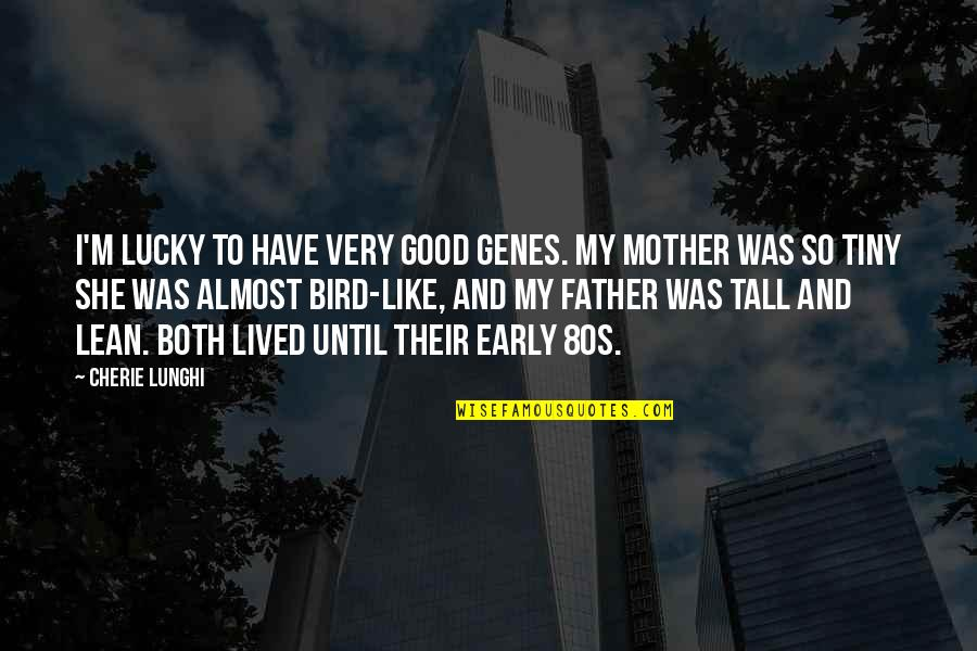 Father And Mother Quotes By Cherie Lunghi: I'm lucky to have very good genes. My