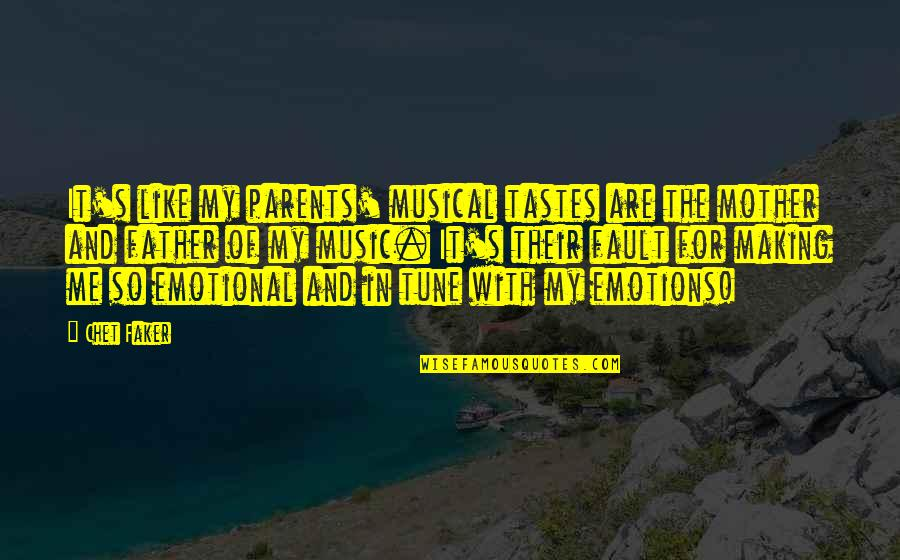 Father And Mother Quotes By Chet Faker: It's like my parents' musical tastes are the