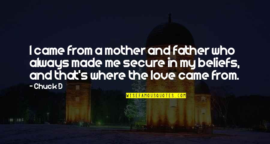 Father And Mother Quotes By Chuck D: I came from a mother and father who