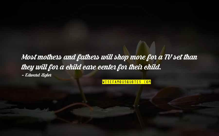 Father And Mother Quotes By Edward Zigler: Most mothers and fathers will shop more for
