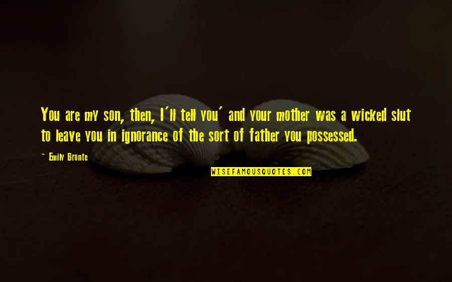 Father And Mother Quotes By Emily Bronte: You are my son, then, I'll tell you'