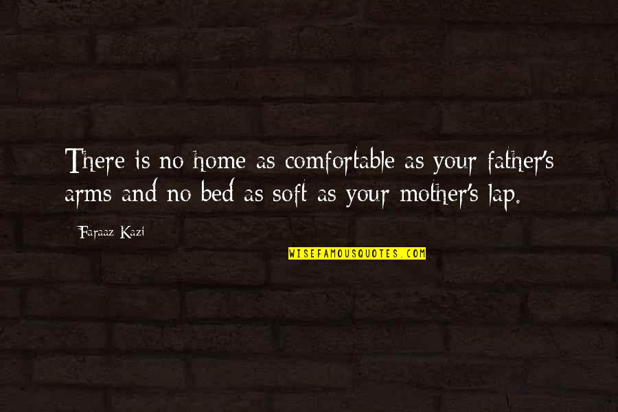 Father And Mother Quotes By Faraaz Kazi: There is no home as comfortable as your