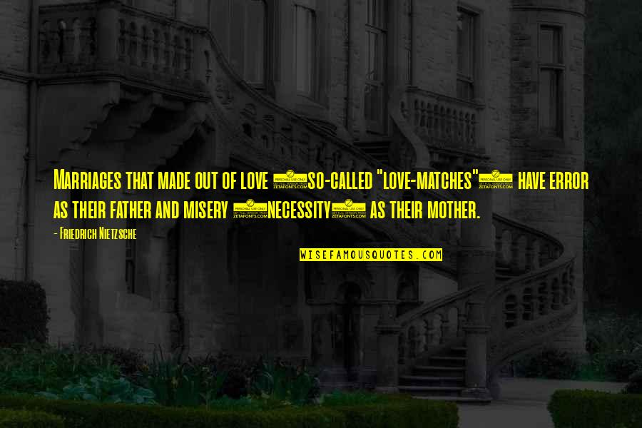 """Father And Mother Quotes By Friedrich Nietzsche: Marriages that made out of love (so-called """"love-matches"""")"""
