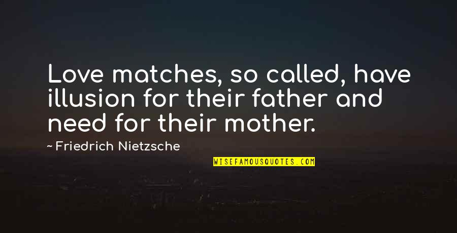Father And Mother Quotes By Friedrich Nietzsche: Love matches, so called, have illusion for their