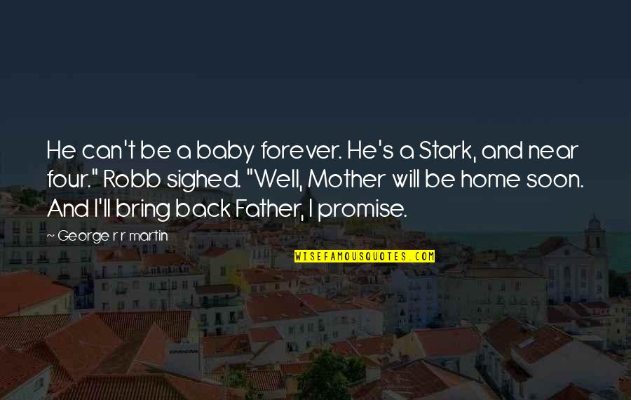 Father And Mother Quotes By George R R Martin: He can't be a baby forever. He's a