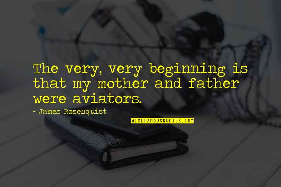 Father And Mother Quotes By James Rosenquist: The very, very beginning is that my mother