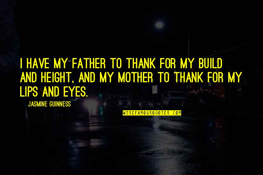Father And Mother Quotes By Jasmine Guinness: I have my father to thank for my