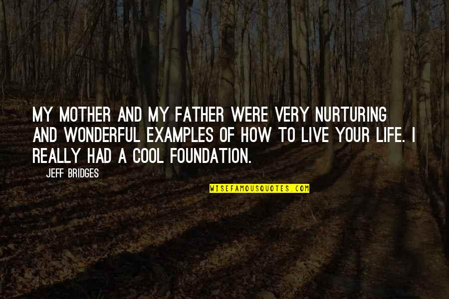 Father And Mother Quotes By Jeff Bridges: My mother and my father were very nurturing