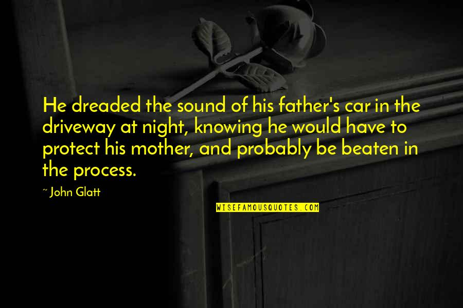 Father And Mother Quotes By John Glatt: He dreaded the sound of his father's car