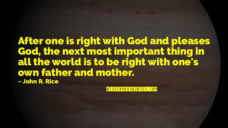 Father And Mother Quotes By John R. Rice: After one is right with God and pleases