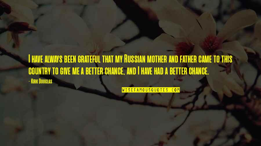 Father And Mother Quotes By Kirk Douglas: I have always been grateful that my Russian