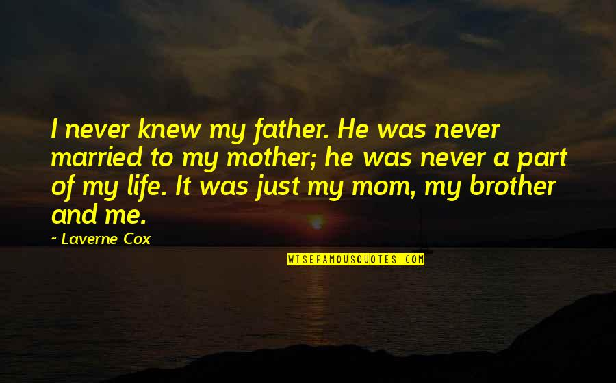 Father And Mother Quotes By Laverne Cox: I never knew my father. He was never