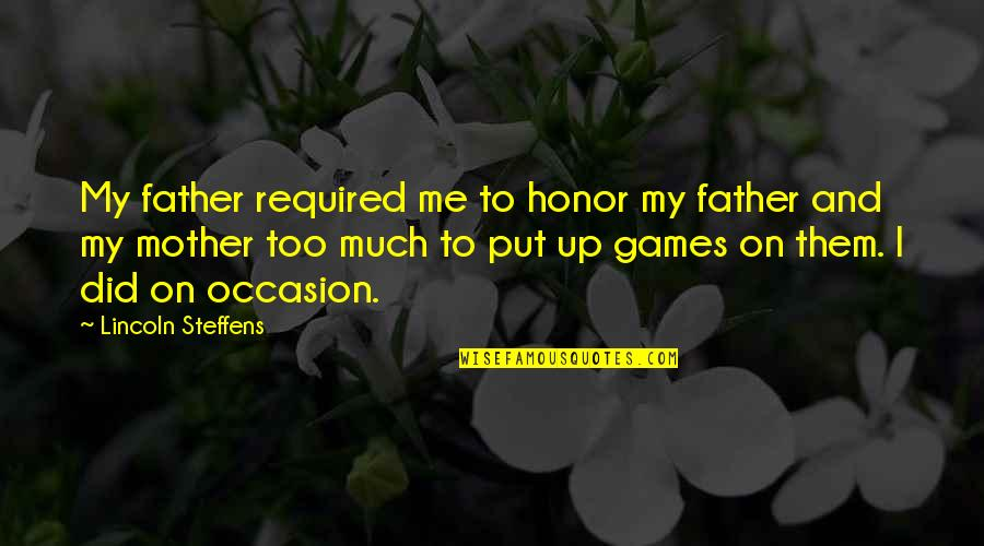 Father And Mother Quotes By Lincoln Steffens: My father required me to honor my father