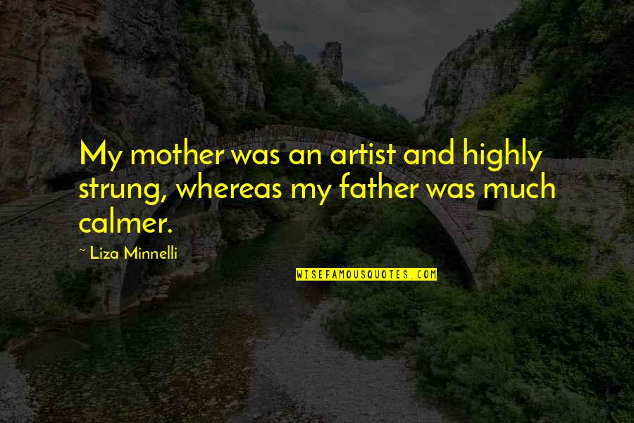 Father And Mother Quotes By Liza Minnelli: My mother was an artist and highly strung,