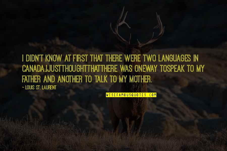 Father And Mother Quotes By Louis St. Laurent: I didn't know at first that there were