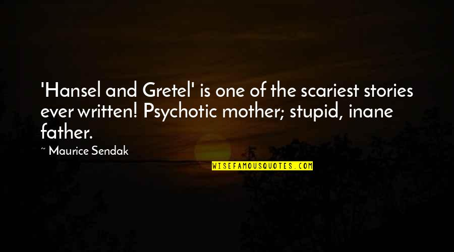 Father And Mother Quotes By Maurice Sendak: 'Hansel and Gretel' is one of the scariest