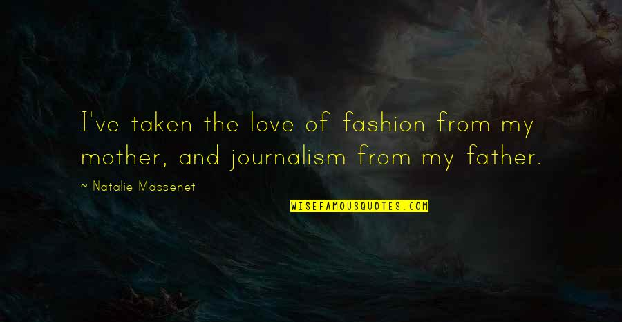 Father And Mother Quotes By Natalie Massenet: I've taken the love of fashion from my