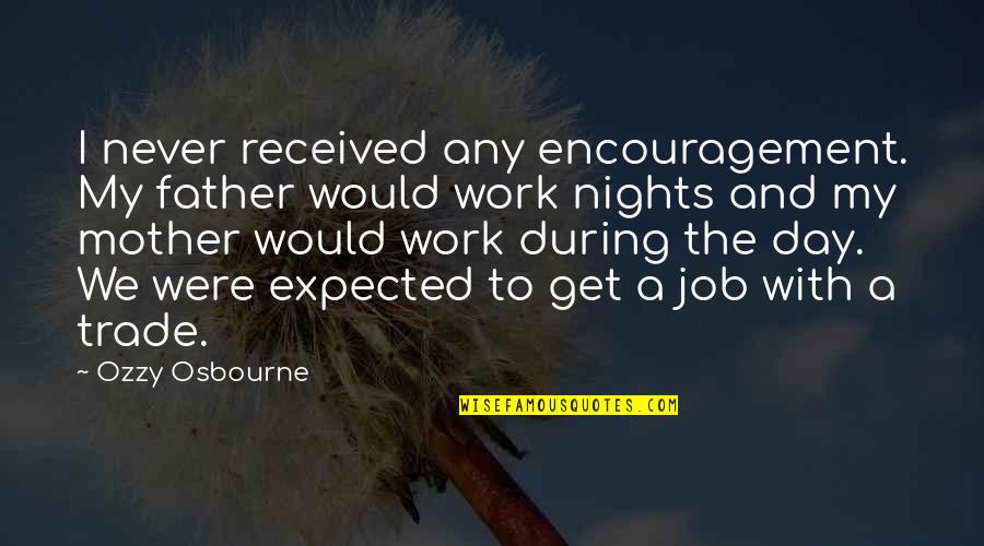 Father And Mother Quotes By Ozzy Osbourne: I never received any encouragement. My father would