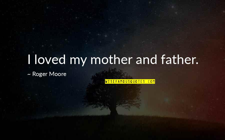 Father And Mother Quotes By Roger Moore: I loved my mother and father.