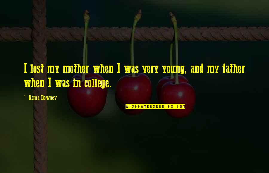 Father And Mother Quotes By Roma Downey: I lost my mother when I was very