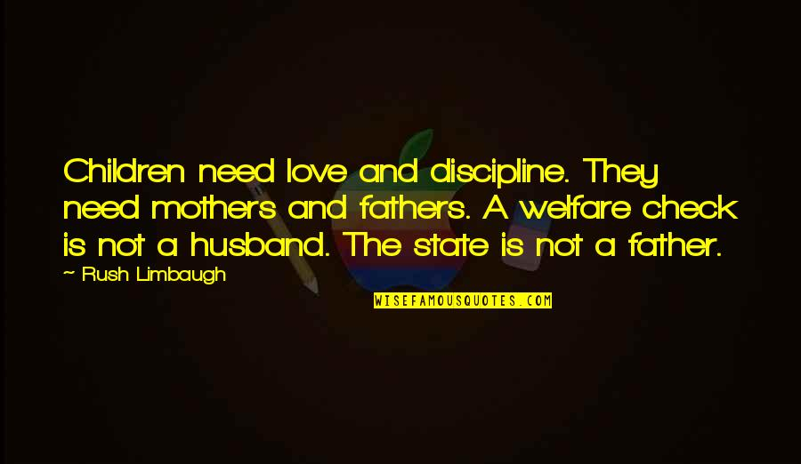 Father And Mother Quotes By Rush Limbaugh: Children need love and discipline. They need mothers