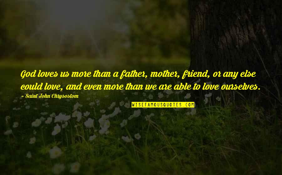Father And Mother Quotes By Saint John Chrysostom: God loves us more than a father, mother,