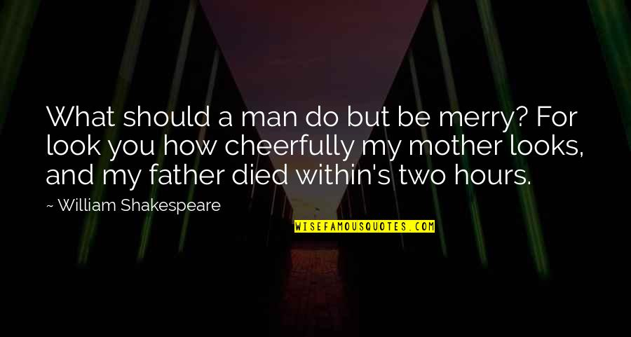 Father And Mother Quotes By William Shakespeare: What should a man do but be merry?