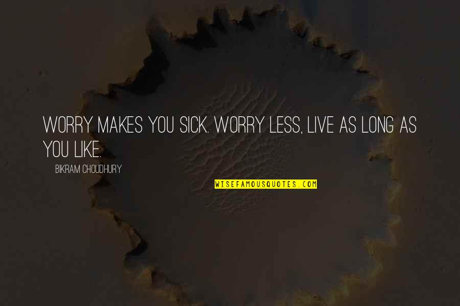 Father And Sons For Scrapbook Quotes By Bikram Choudhury: Worry makes you sick. Worry less, live as