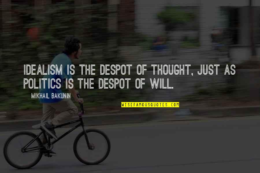 Father And Sons For Scrapbook Quotes By Mikhail Bakunin: Idealism is the despot of thought, just as