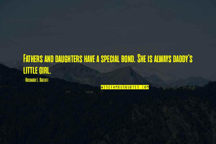 Father Daughter Bond Quotes By Richard L. Ratliff: Fathers and daughters have a special bond. She