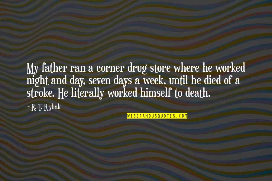 Father Death Day Quotes By R. T. Rybak: My father ran a corner drug store where