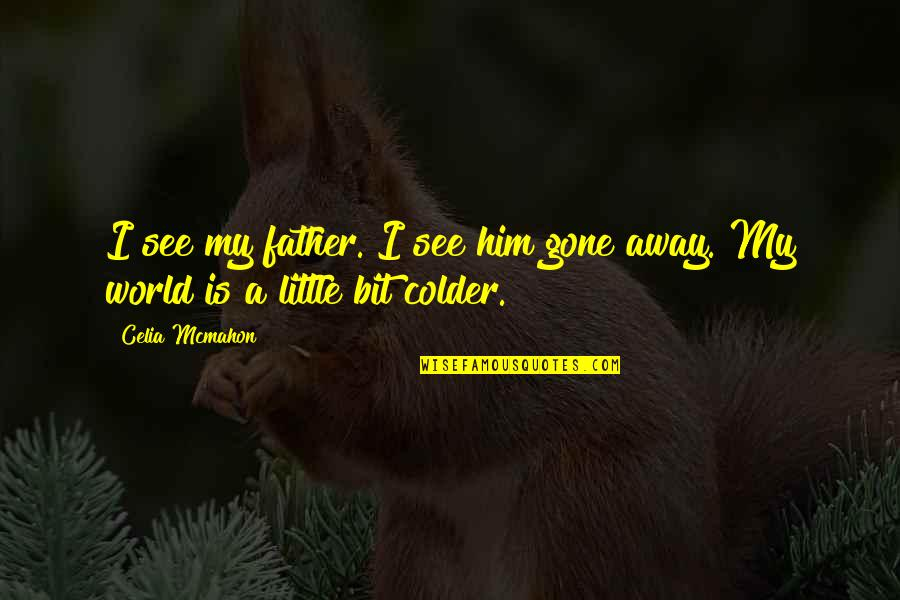 Father Gone Quotes By Celia Mcmahon: I see my father. I see him gone