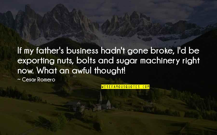 Father Gone Quotes By Cesar Romero: If my father's business hadn't gone broke, I'd