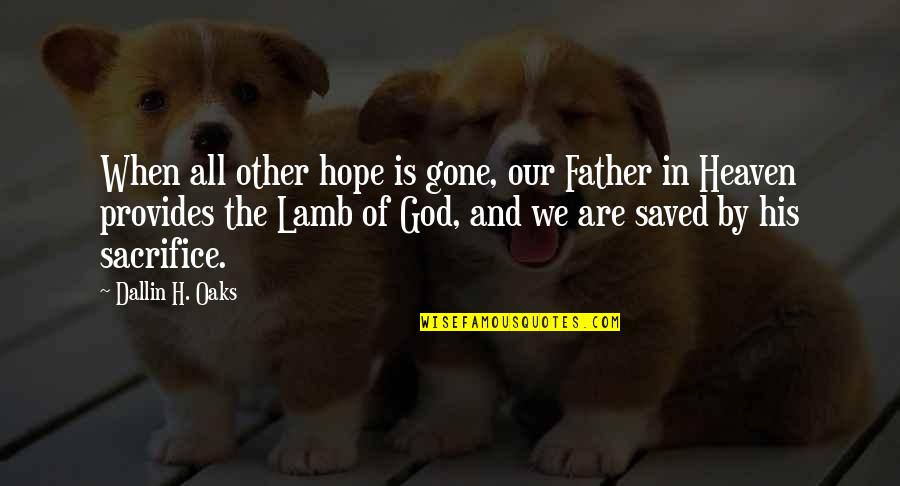 Father Gone Quotes By Dallin H. Oaks: When all other hope is gone, our Father