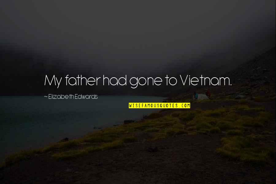 Father Gone Quotes By Elizabeth Edwards: My father had gone to Vietnam.