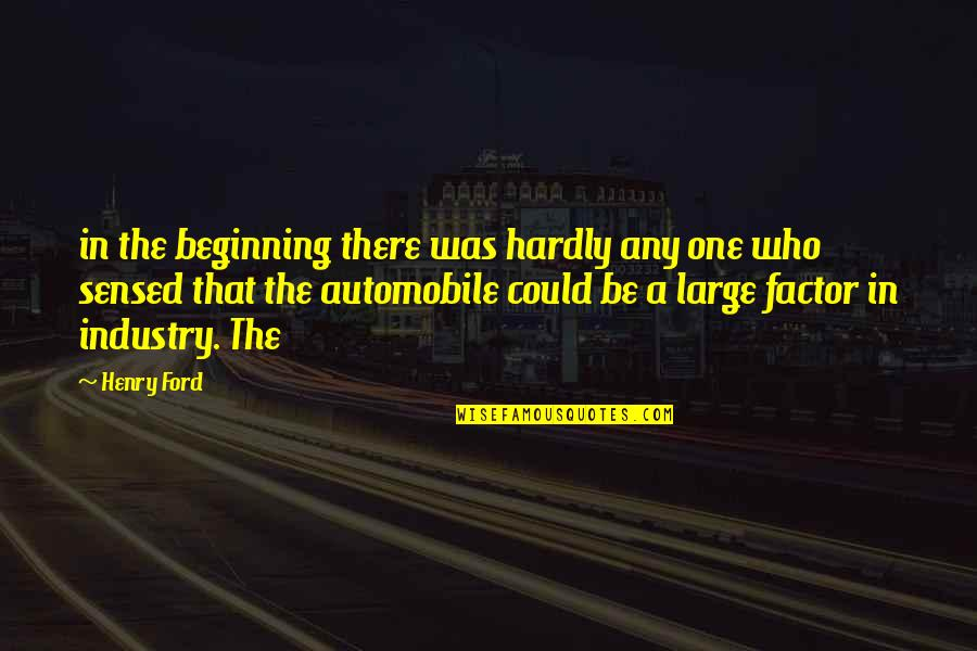 Father Gone Quotes By Henry Ford: in the beginning there was hardly any one