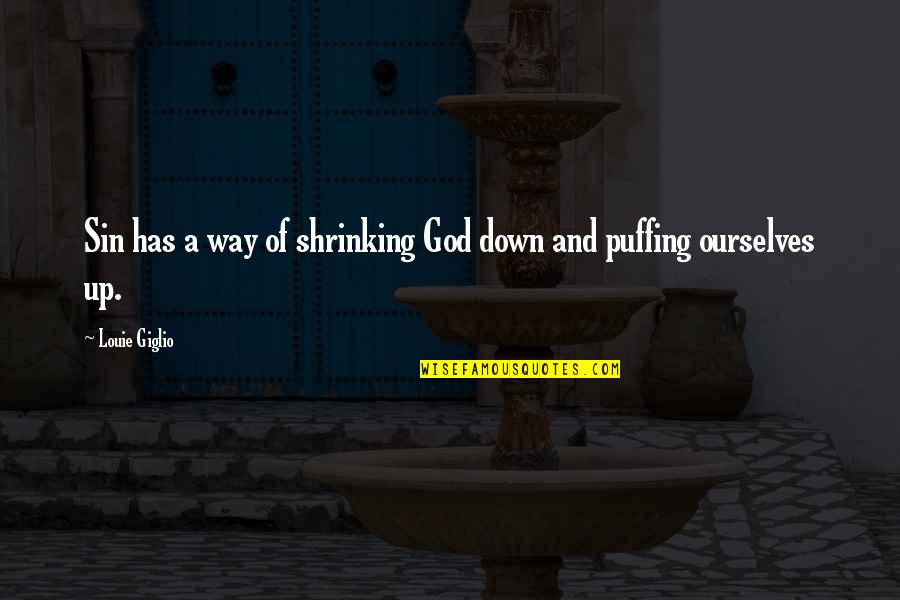 Father Gone Quotes By Louie Giglio: Sin has a way of shrinking God down