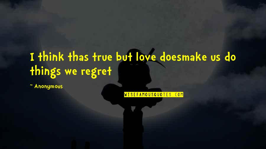 Father Kleinsorge Quotes By Anonymous: I think thas true but love doesmake us
