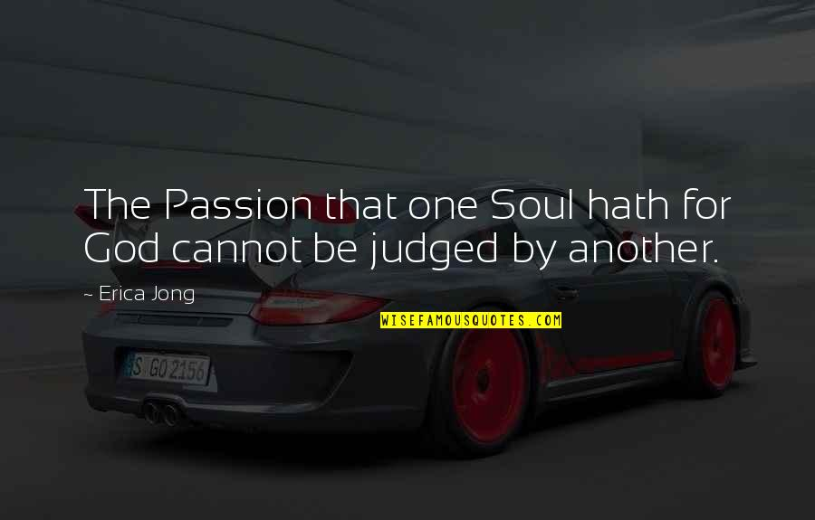 Father Kleinsorge Quotes By Erica Jong: The Passion that one Soul hath for God
