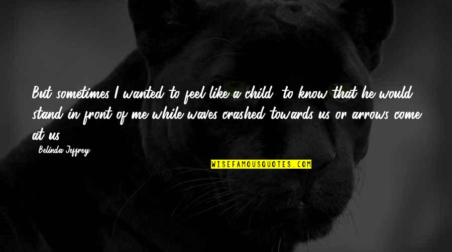 Father Of Your Child Quotes By Belinda Jeffrey: But sometimes I wanted to feel like a